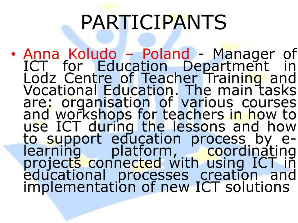The main tasks are: organisation of various courses and workshops for teachers in how to use ICT during the