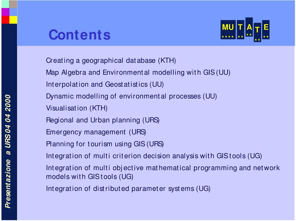Emergency management (URS) Planning for tourism using GIS (URS) Integration of multi criterion decision analysis with GIS tools