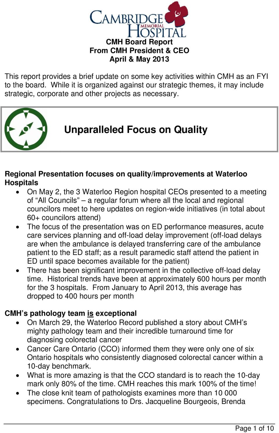 Unparalleled Focus on Quality Regional Presentation focuses on quality/improvements at Waterloo Hospitals On May 2, the 3 Waterloo Region hospital CEOs presented to a meeting of All Councils a