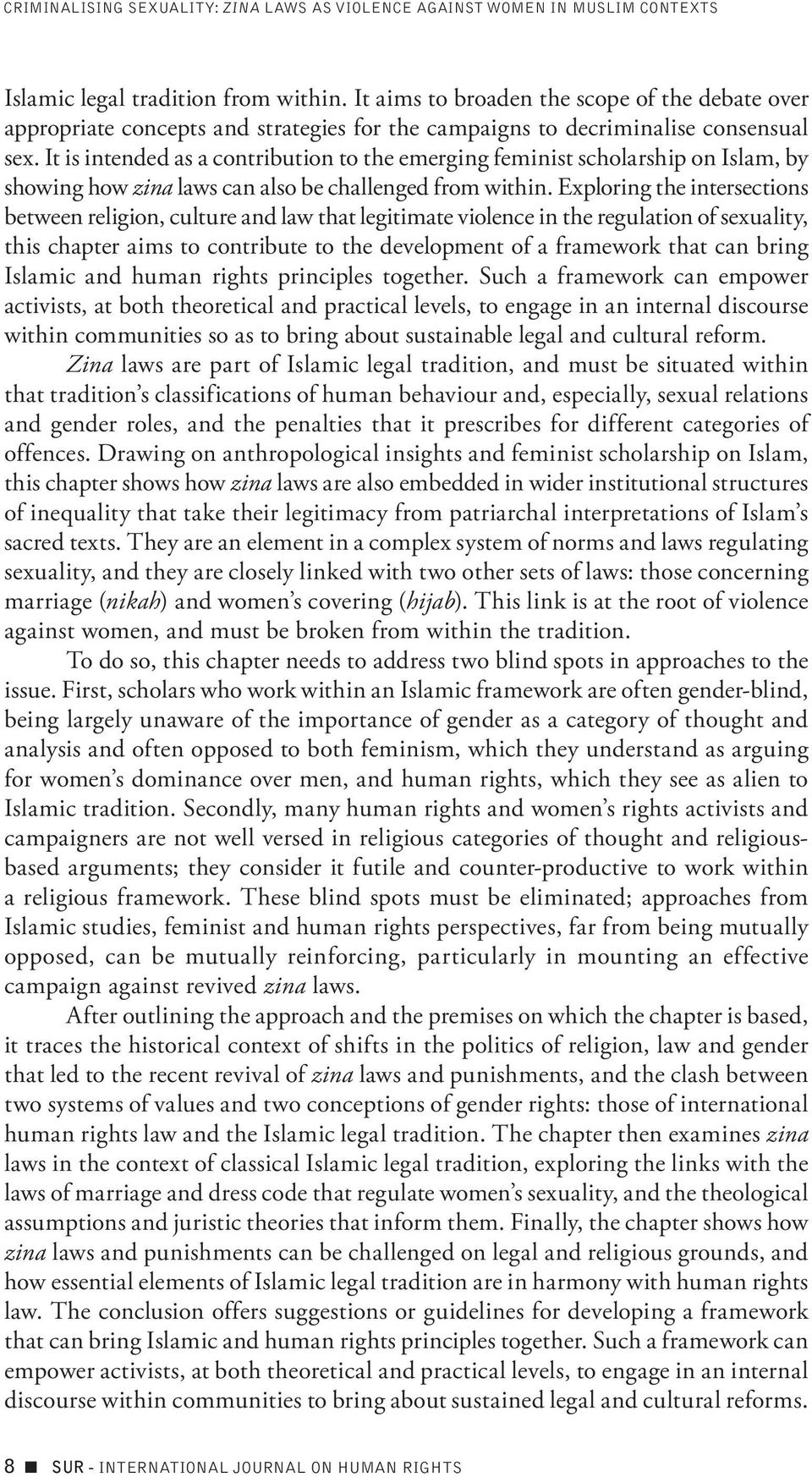 It is intended as a contribution to the emerging feminist scholarship on Islam, by showing how zina laws can also be challenged from within.
