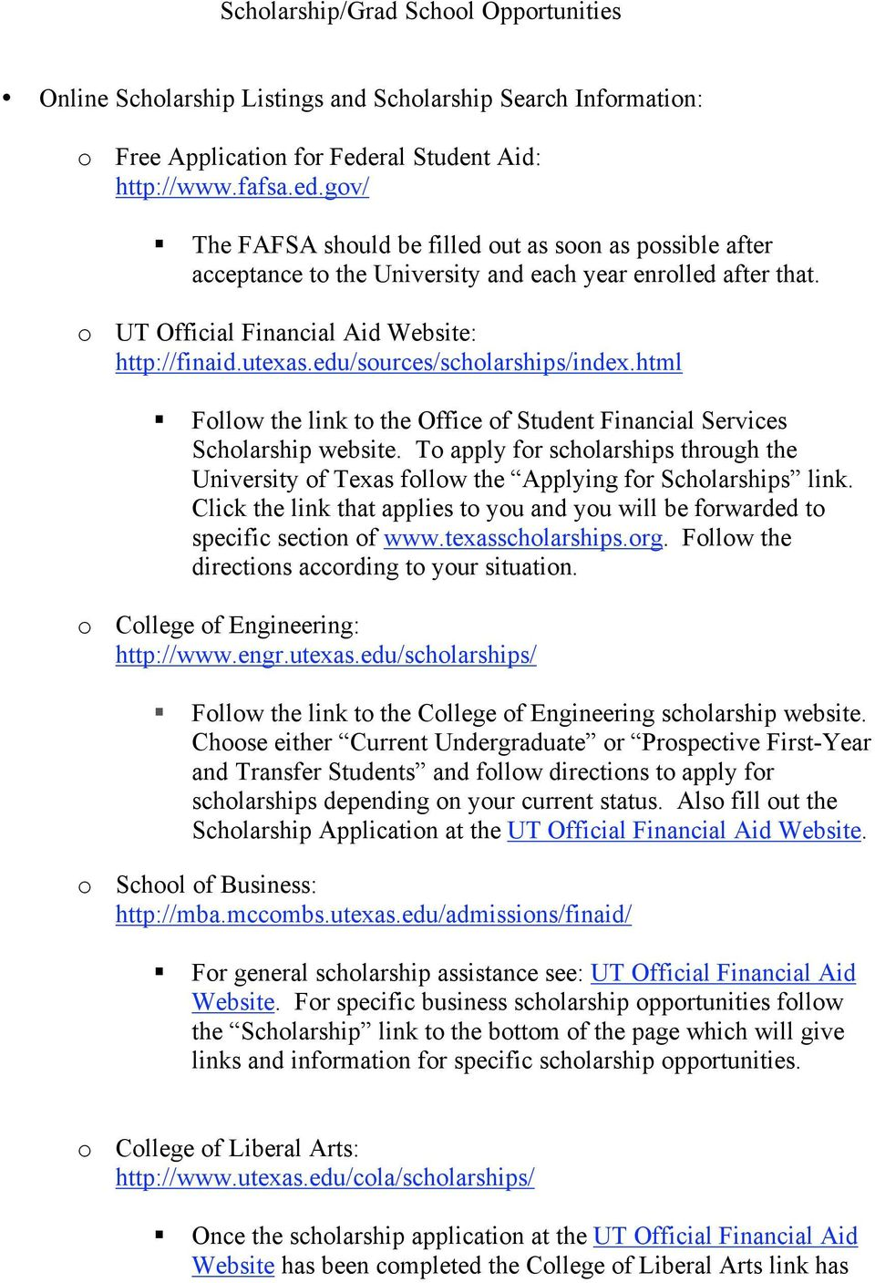 o UT Official Financial Aid Website: http://finaid.utexas.edu/sources/scholarships/index.html Follow the link to the Office of Student Financial Services Scholarship website.