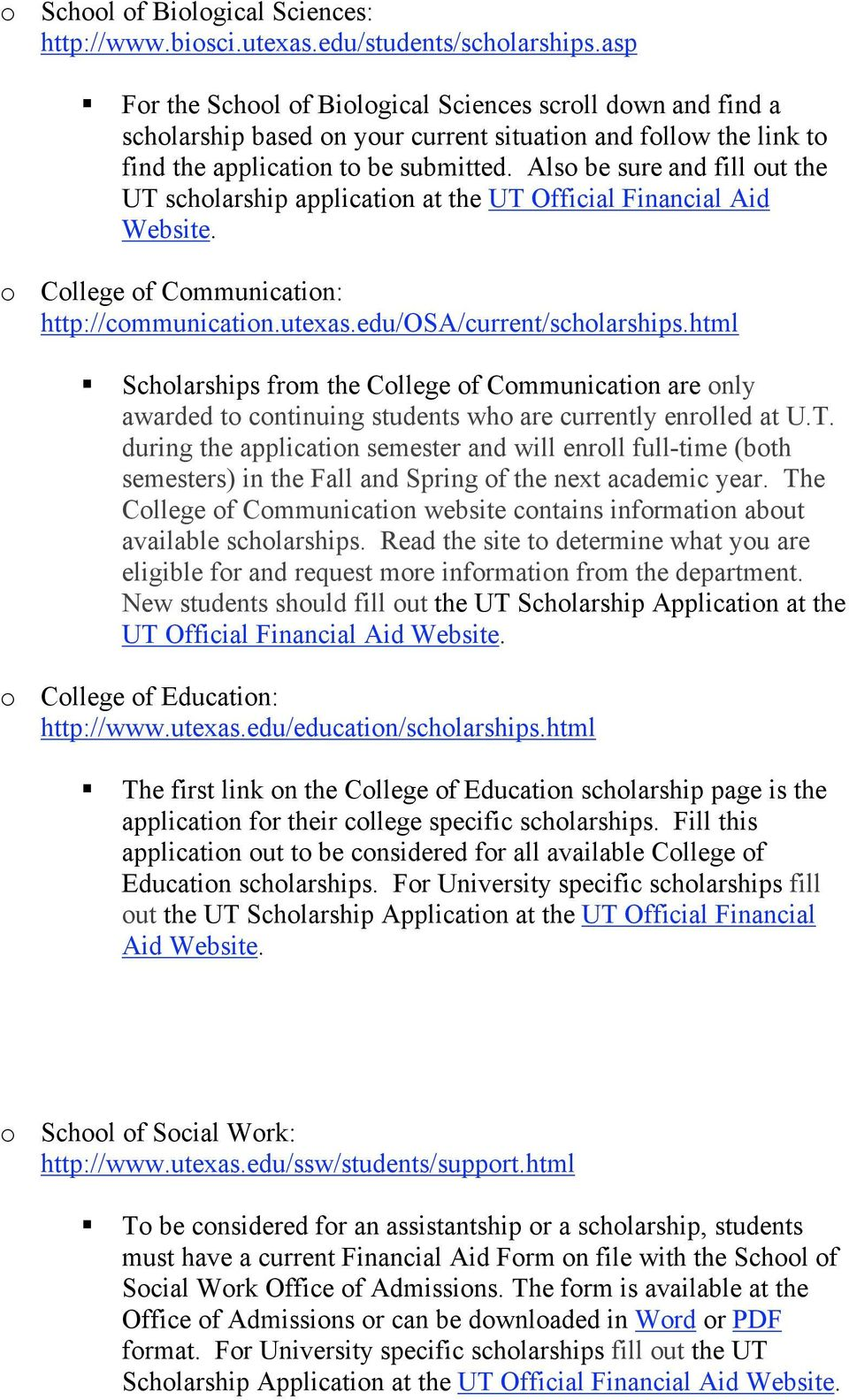 Also be sure and fill out the UT scholarship application at the UT Official Financial Aid Website. o College of Communication: http://communication.utexas.edu/osa/current/scholarships.
