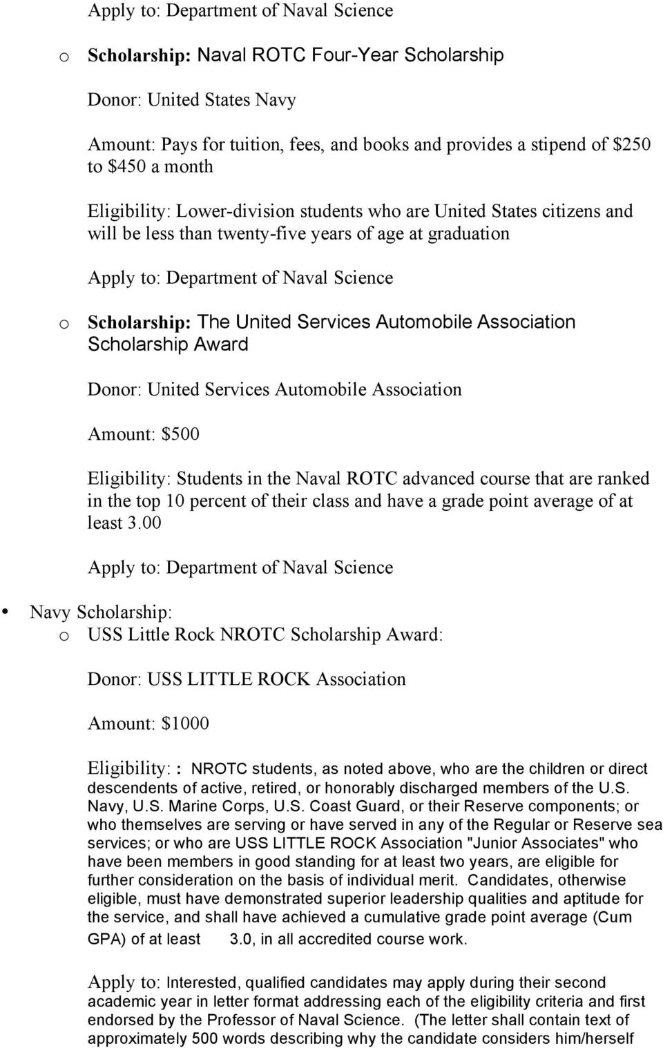 Automobile Association Amount: $500 Eligibility: Students in the Naval ROTC advanced course that are ranked in the top 10 percent of their class and have a grade point average of at least 3.