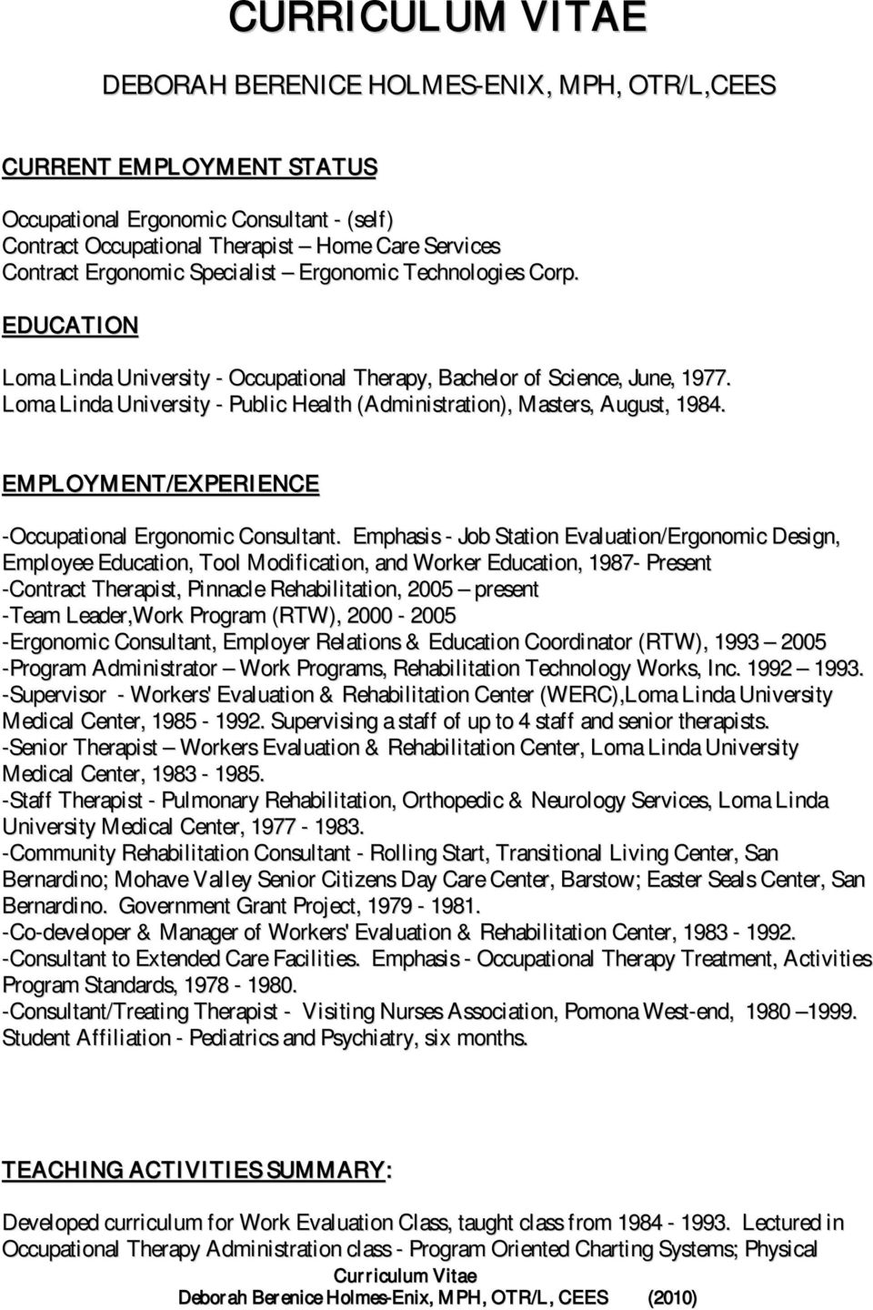 Loma Linda University - Public Health (Administration), Masters, August, 1984. EMPLOYMENT/EXPERIENCE -Occupational Ergonomic Consultant.