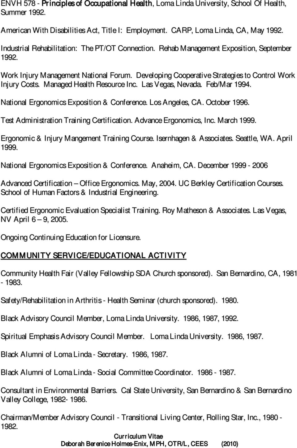 Managed Health Resource Inc. Las Vegas, Nevada. Feb/Mar 1994. National Ergonomics Exposition & Conference. Los Angeles, CA. October 1996. Test Administration Training Certification.