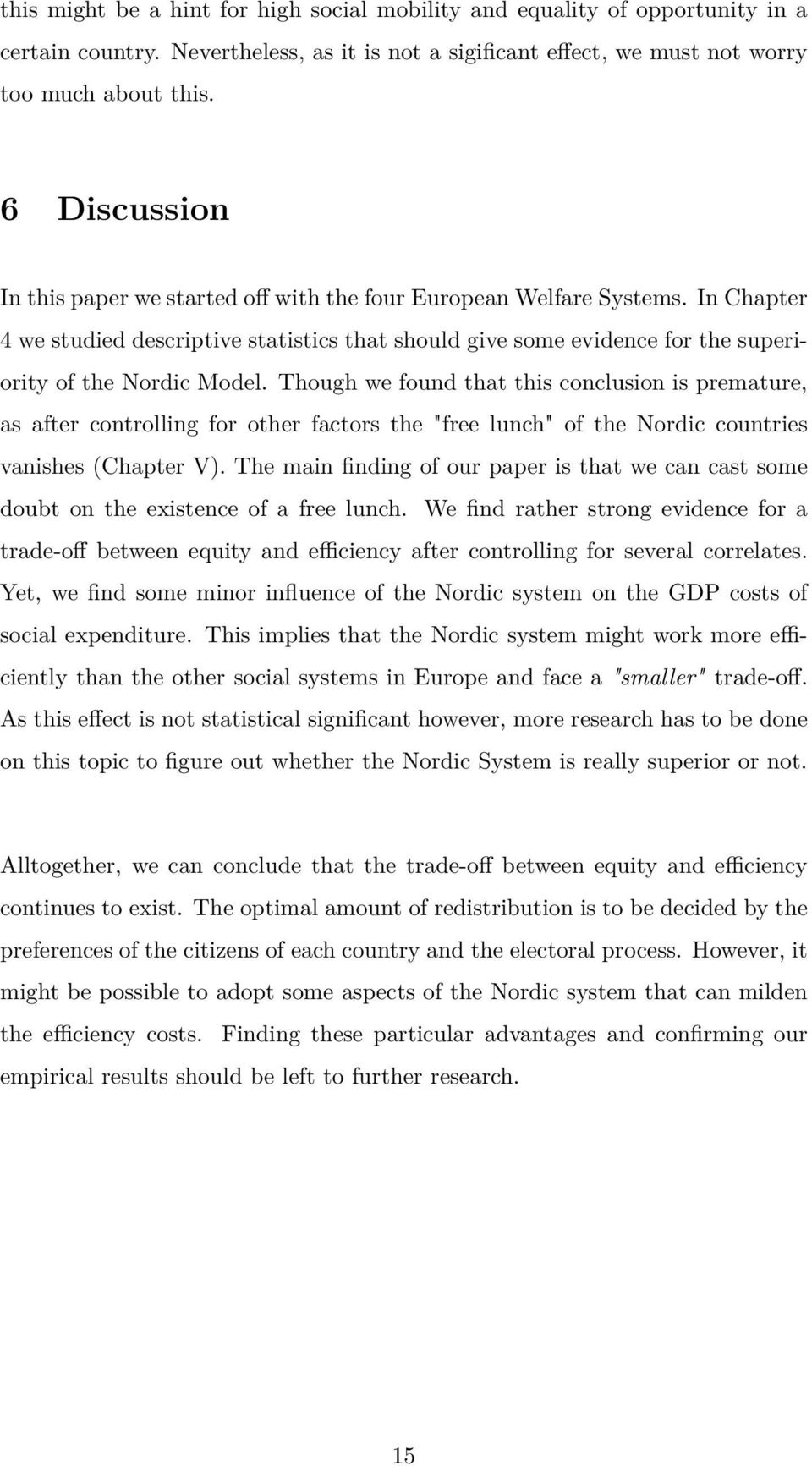 "Though we found that this conclusion is premature, as after controlling for other factors the ""free lunch"" of the Nordic countries vanishes (Chapter V)."