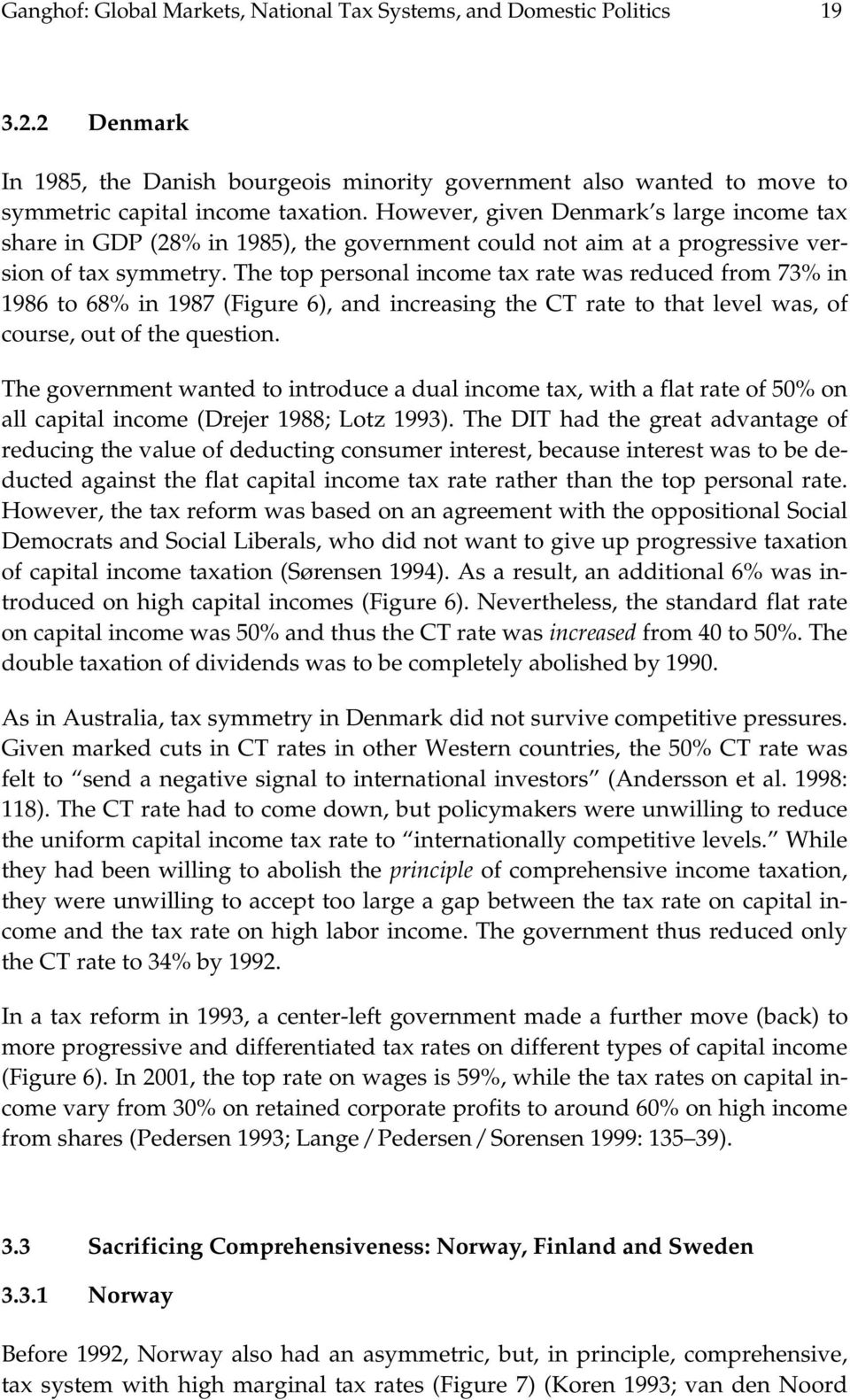 The top personal income tax rate was reduced from 73% in 1986 to 68% in 1987 (Figure 6), and increasing the CT rate to that level was, of course, out of the question.