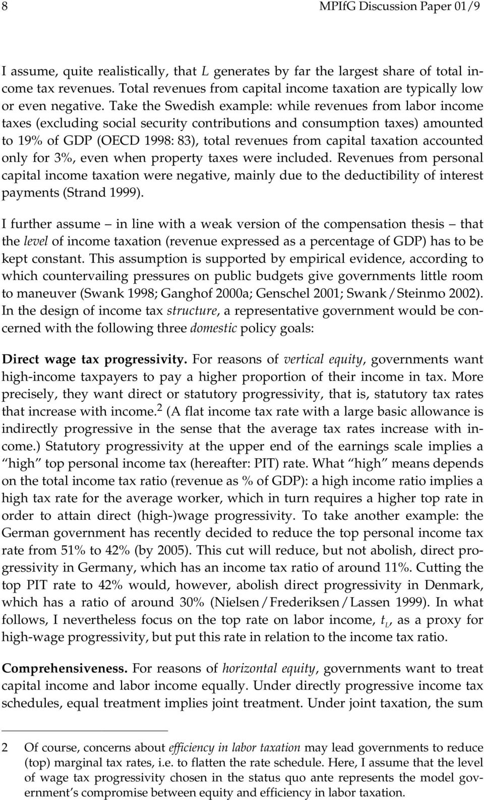 Take the Swedish example: while revenues from labor income taxes (excluding social security contributions and consumption taxes) amounted to 19% of GDP (OECD 1998: 83), total revenues from capital