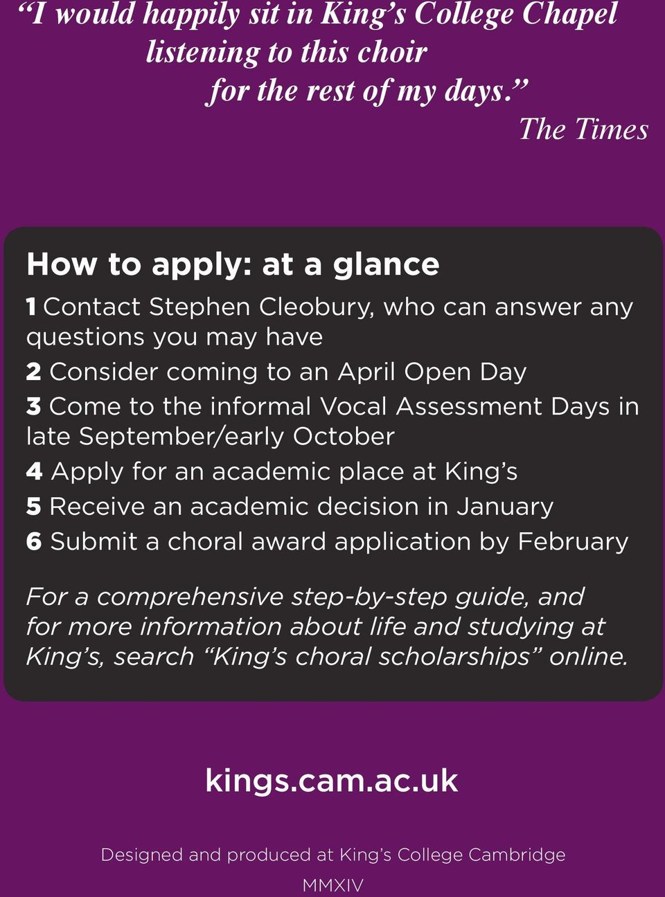 informal Vocal Assessment Days in late September/early October 4 Apply for an academic place at King s 5 Receive an academic decision in January 6 Submit a choral
