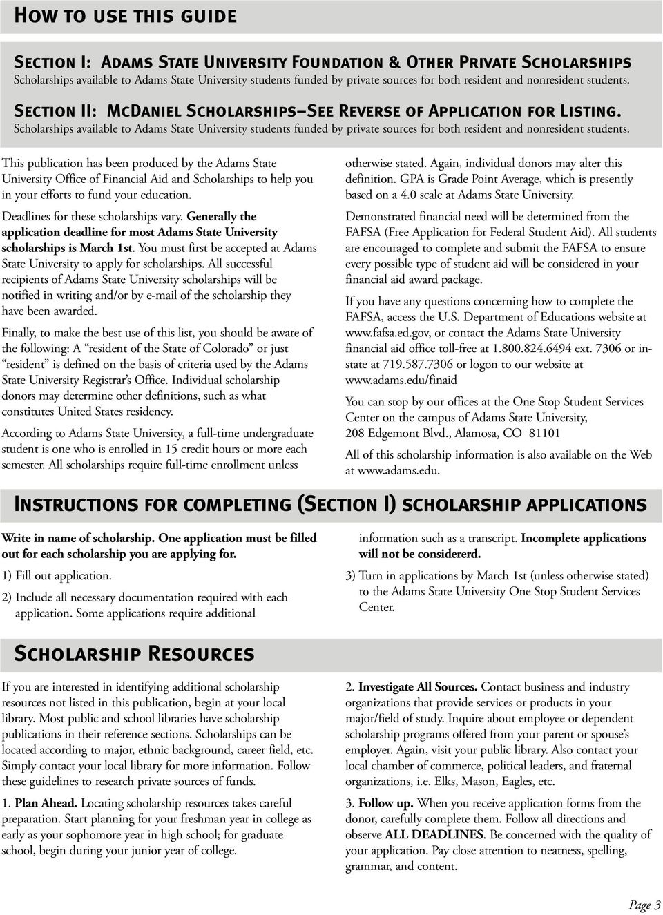 This publication has been produced by the Adams State University Office of Financial Aid and s to help you in your efforts to fund your education. Deadlines for these scholarships vary.