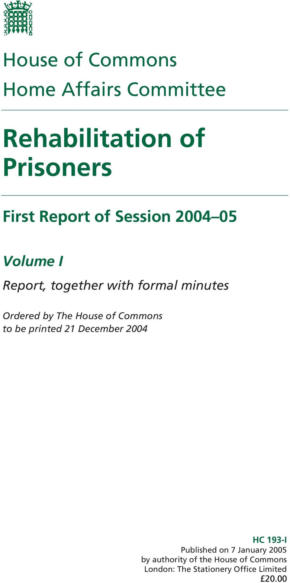 House of Commons to be printed 21 December 2004 HC 193-I Published on 7 January