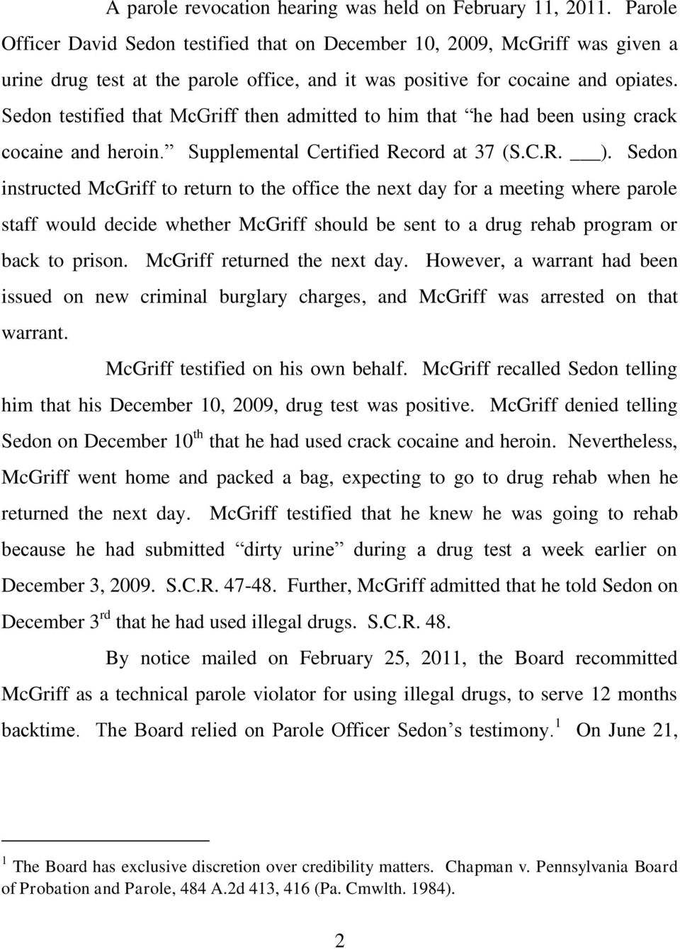 Sedon testified that McGriff then admitted to him that he had been using crack cocaine and heroin. Supplemental Certified Record at 37 (S.C.R. ).