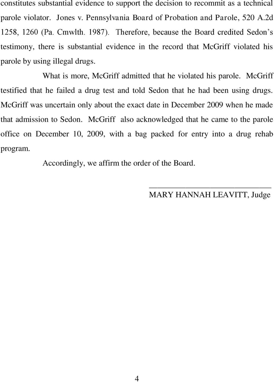 What is more, McGriff admitted that he violated his parole. McGriff testified that he failed a drug test and told Sedon that he had been using drugs.