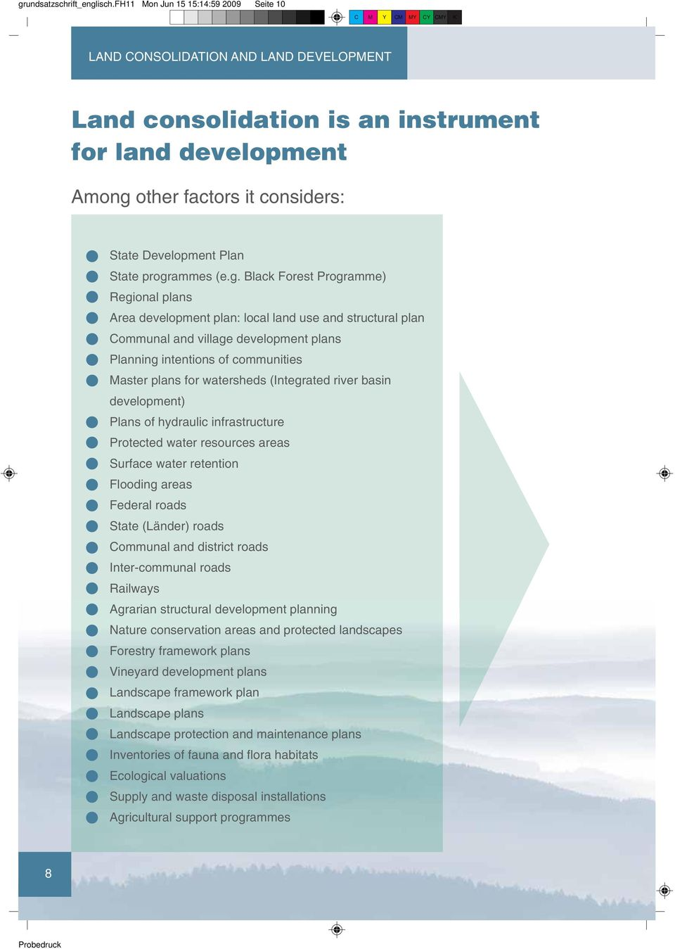 programmes (e.g. Black Forest Programme) Regional plans Area development plan: local land use and structural plan Communal and village development plans Planning intentions of communities Master