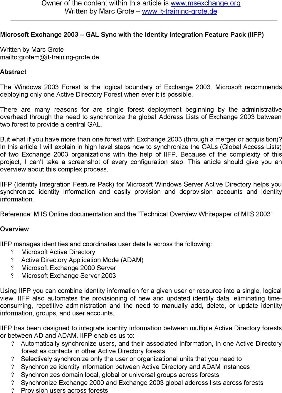 de Abstract The Windows 2003 Forest is the logical boundary of Exchange 2003. Microsoft recommends deploying only one Active Directory Forest when ever it is possible.
