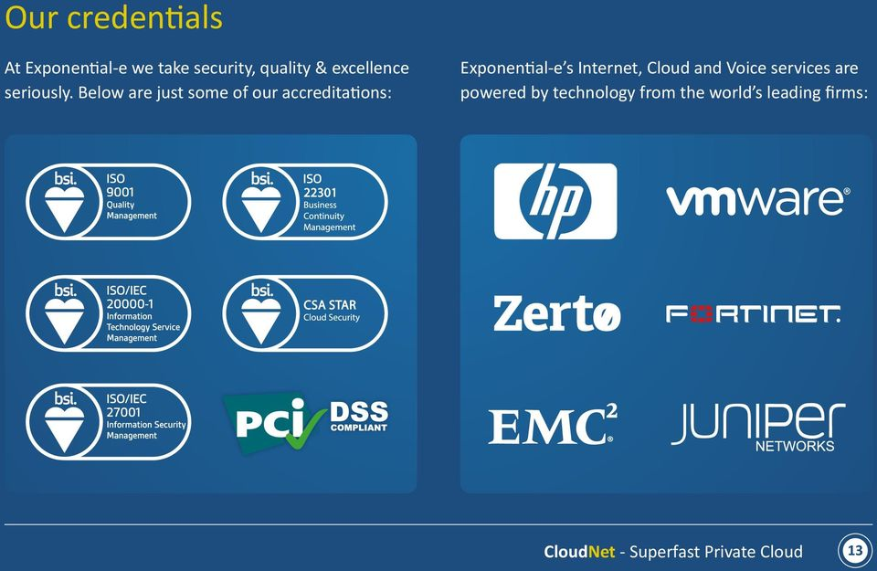 Below are just some of our accreditations: Exponential-e s