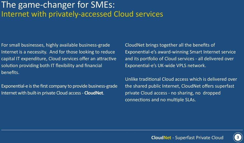 Exponential-e is the first company to provide business-grade Internet with built-in private Cloud access - CloudNet.