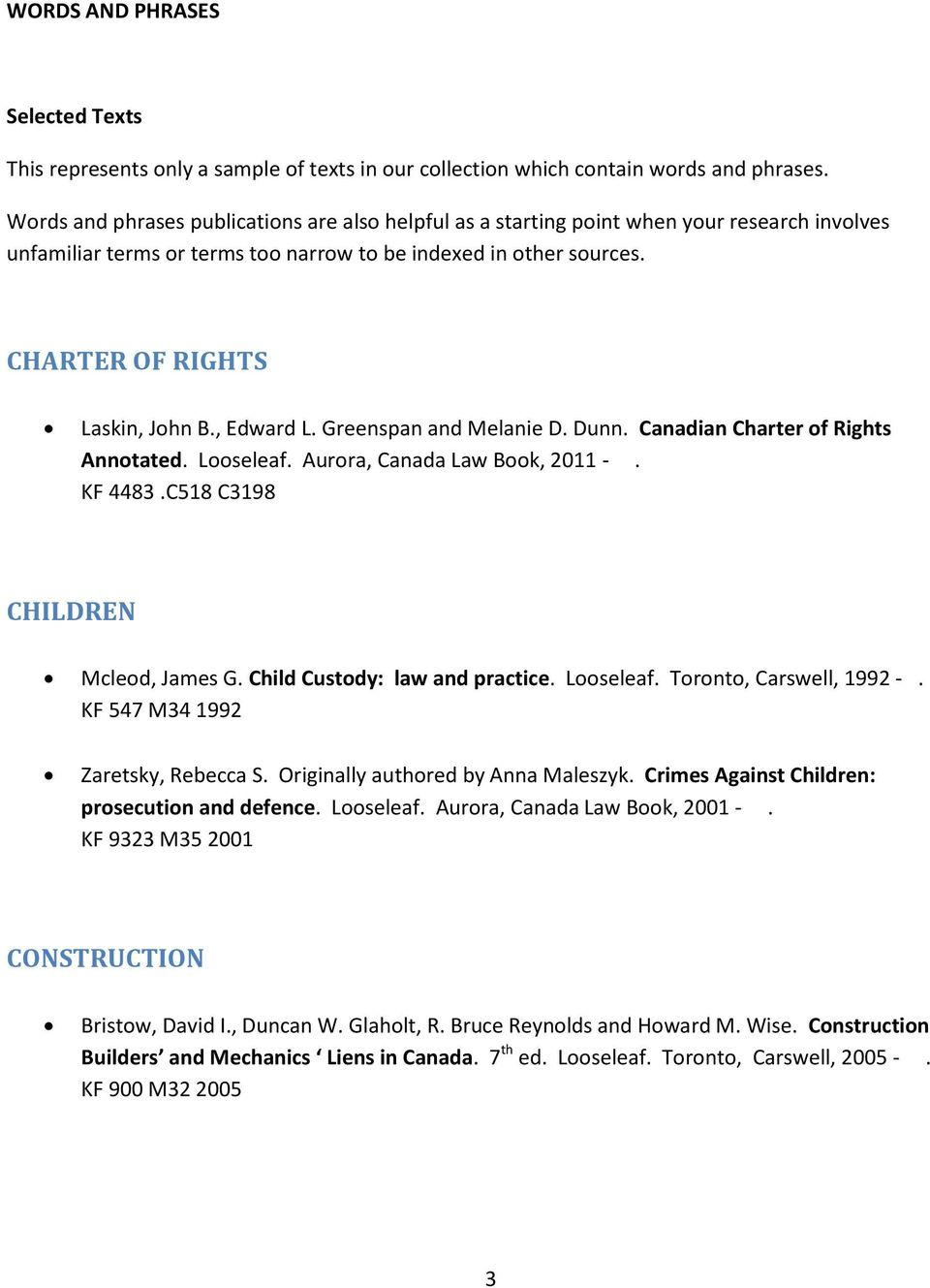 , Edward L. Greenspan and Melanie D. Dunn. Canadian Charter of Rights Annotated. Looseleaf. Aurora, Canada Law Book, 2011 -. KF 4483.C518 C3198 CHILDREN Mcleod, James G.