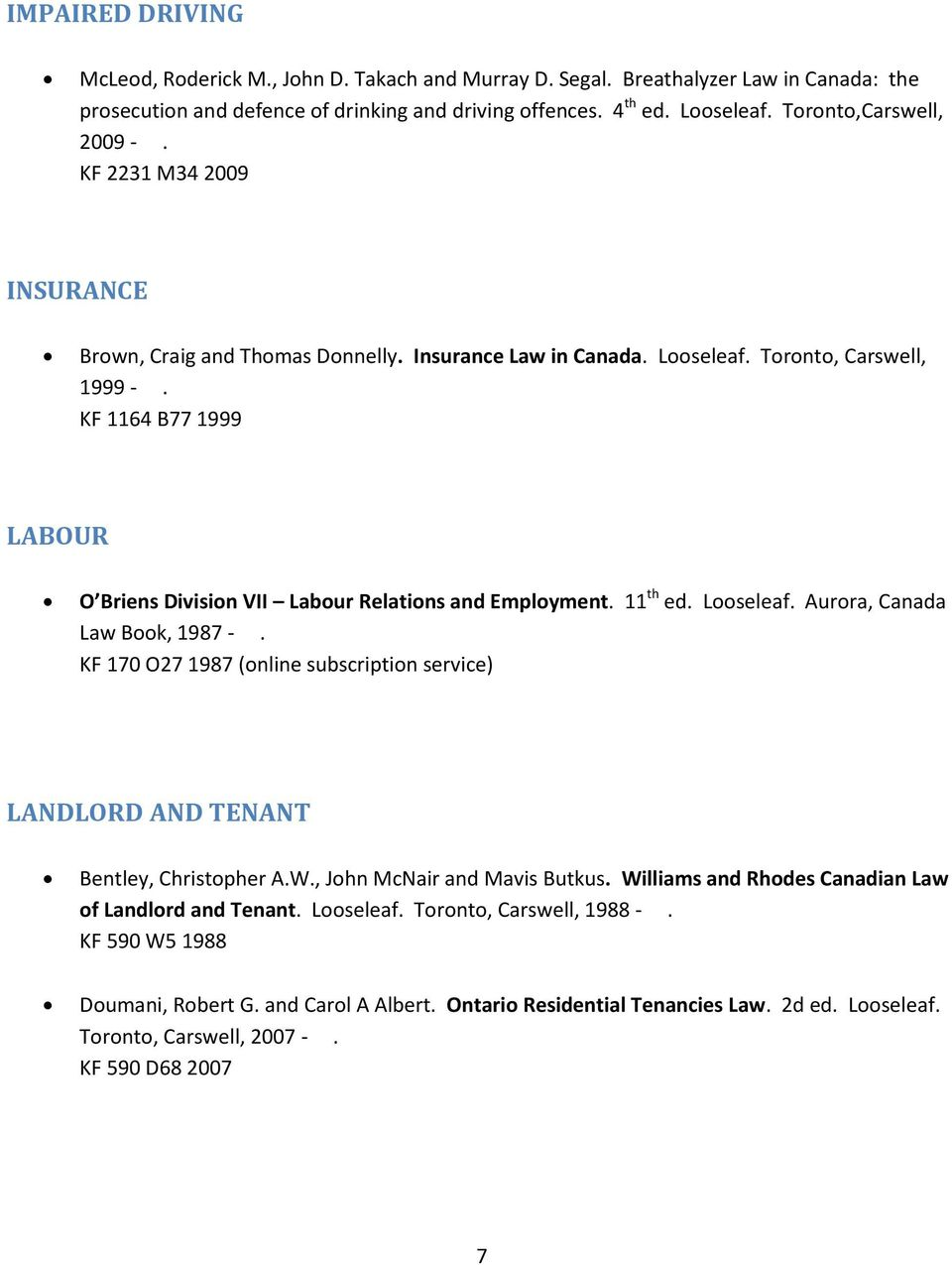 KF 1164 B77 1999 LABOUR O Briens Division VII Labour Relations and Employment. 11 th ed. Looseleaf. Aurora, Canada Law Book, 1987 -.