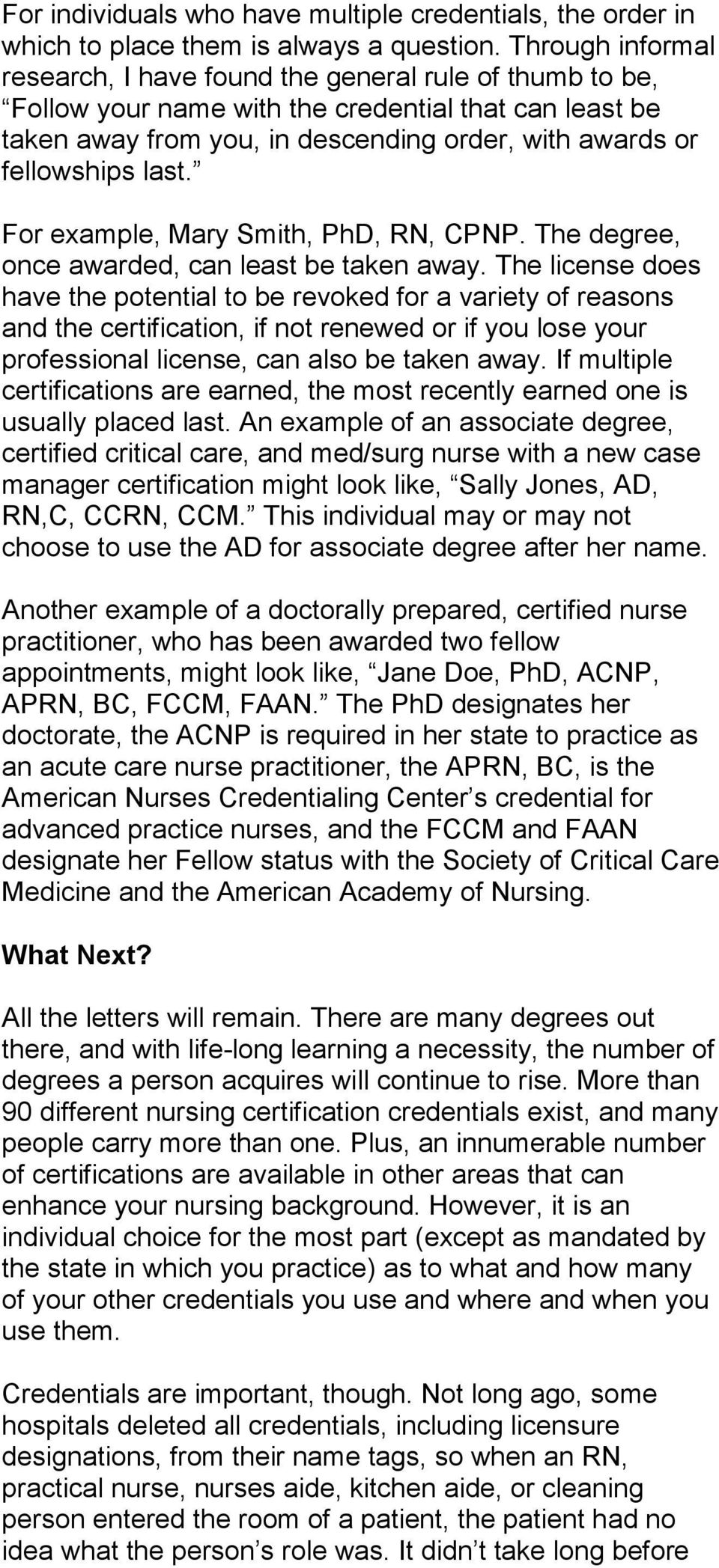 last. For example, Mary Smith, PhD, RN, CPNP. The degree, once awarded, can least be taken away.