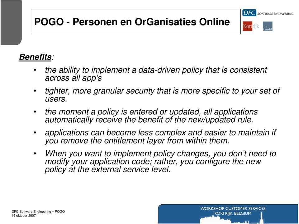the moment a policy is entered or updated, all applications automatically receive the benefit of the new/updated rule.