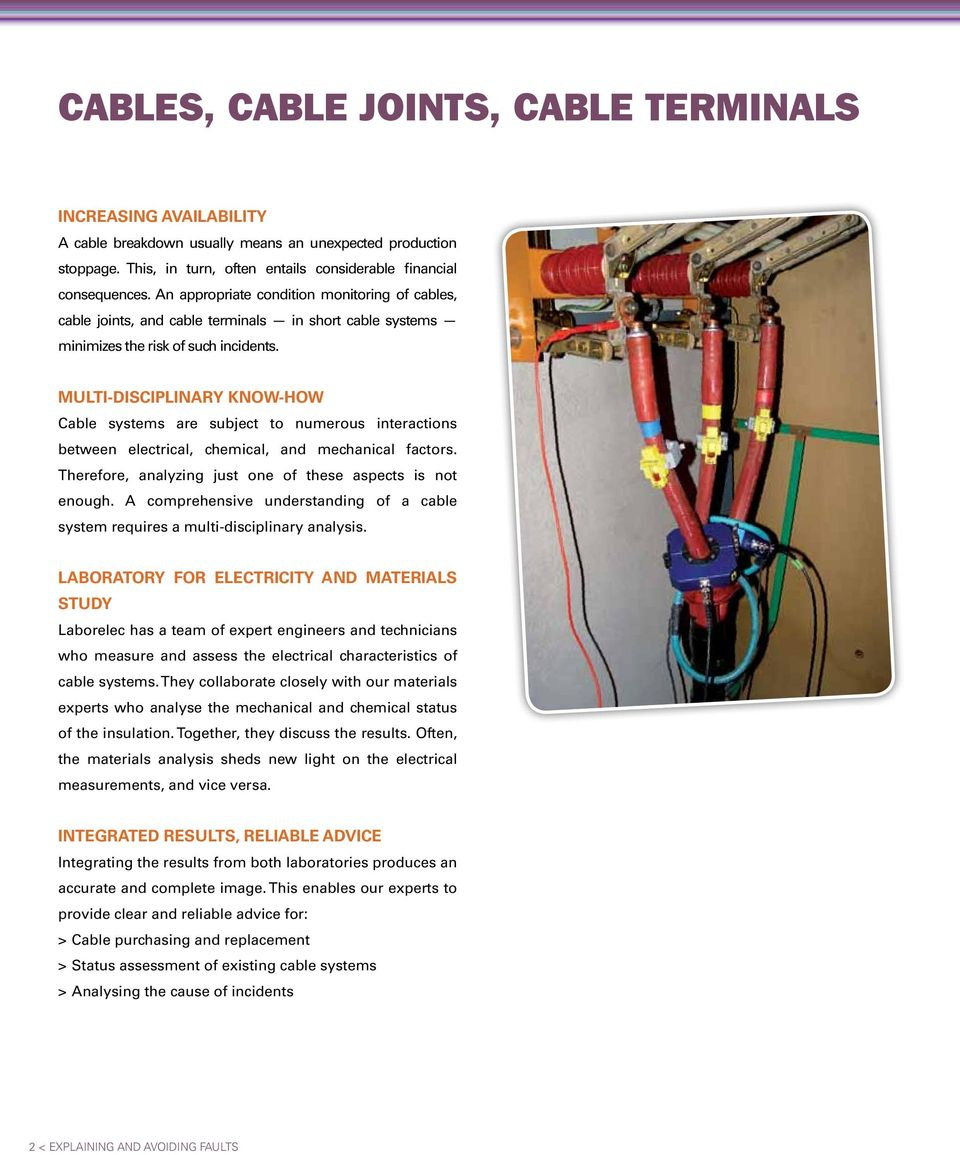 Multi-disciplinary know-how Cable systems are subject to numerous interactions between electrical, chemical, and mechanical factors. Therefore, analyzing just one of these aspects is not enough.