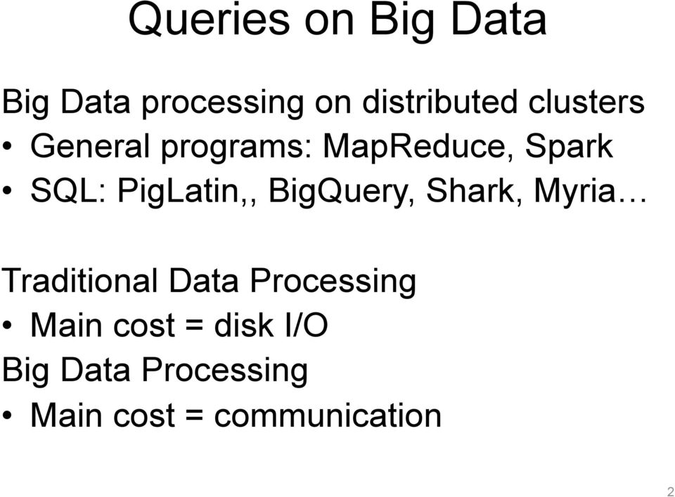 PigLatin,, BigQuery, Shark, Myria Traditional Data