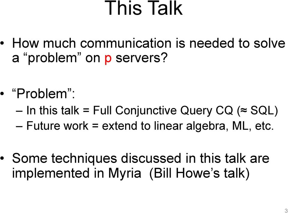 Problem : In this talk = Full Conjunctive Query CQ ( SQL) Future