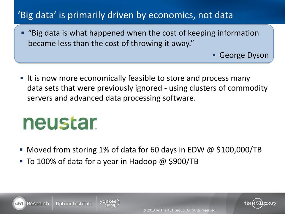 George Dyson It is now more economically feasible to store and process many data sets that were previously ignored