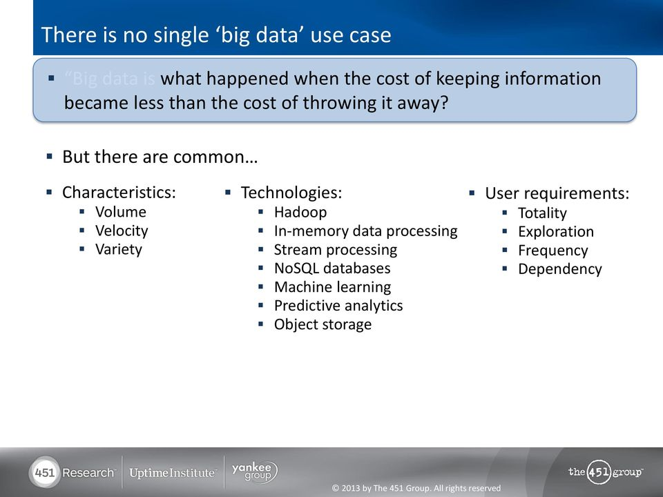 But there are common Characteristics: Volume Velocity Variety Technologies: Hadoop In-memory data