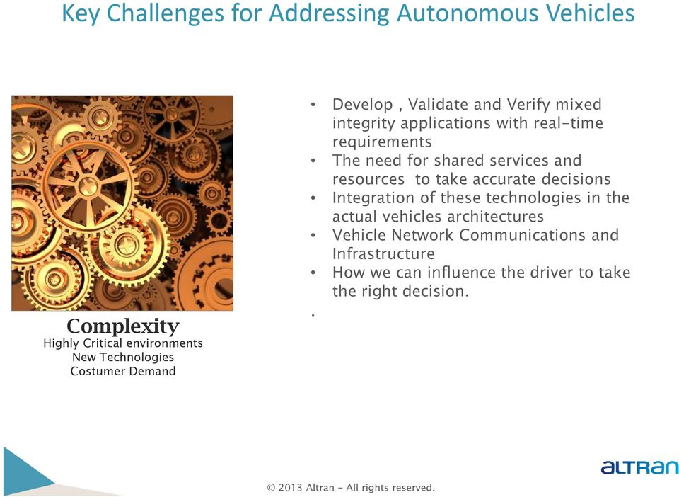 shared services and resources to take accurate decisions Integration of these technologies in the actual vehicles