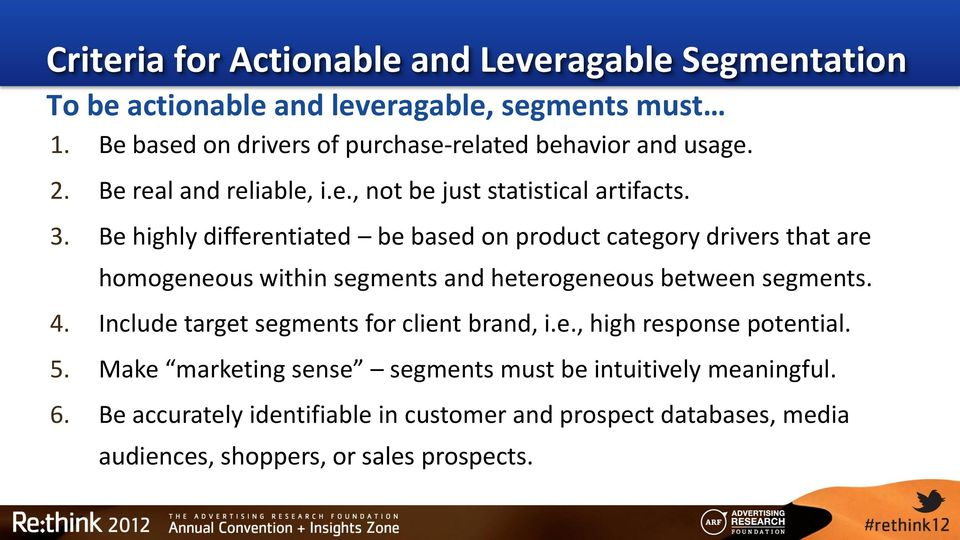 Be highly differentiated be based on product category drivers that are homogeneous within segments and heterogeneous between segments. 4.
