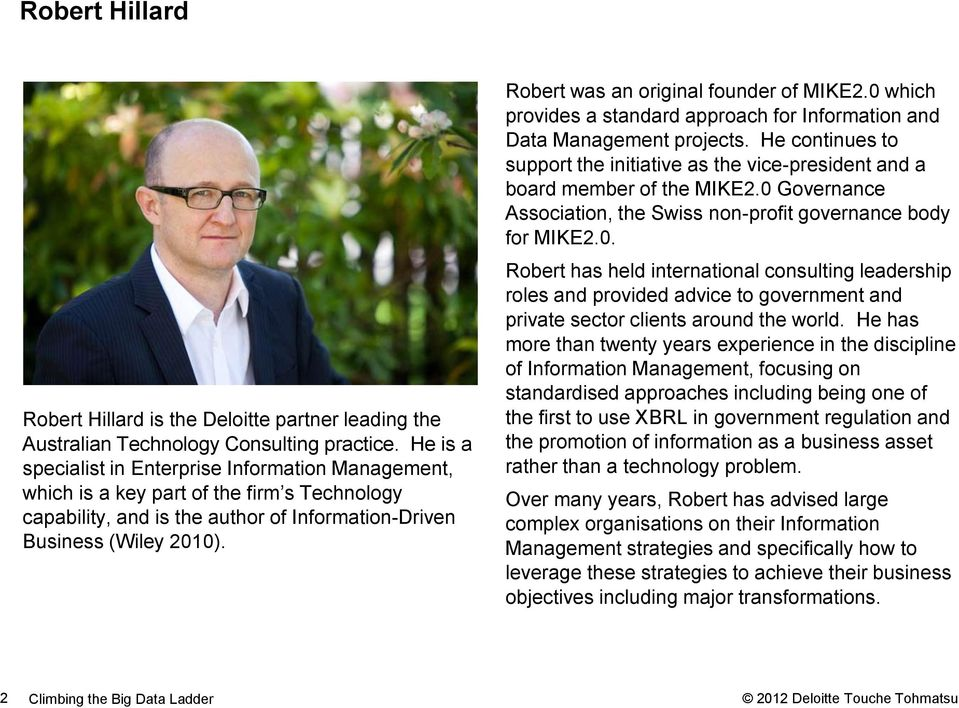 Robert was an original founder of MIKE2.0 which provides a standard approach for Information and Data Management projects.