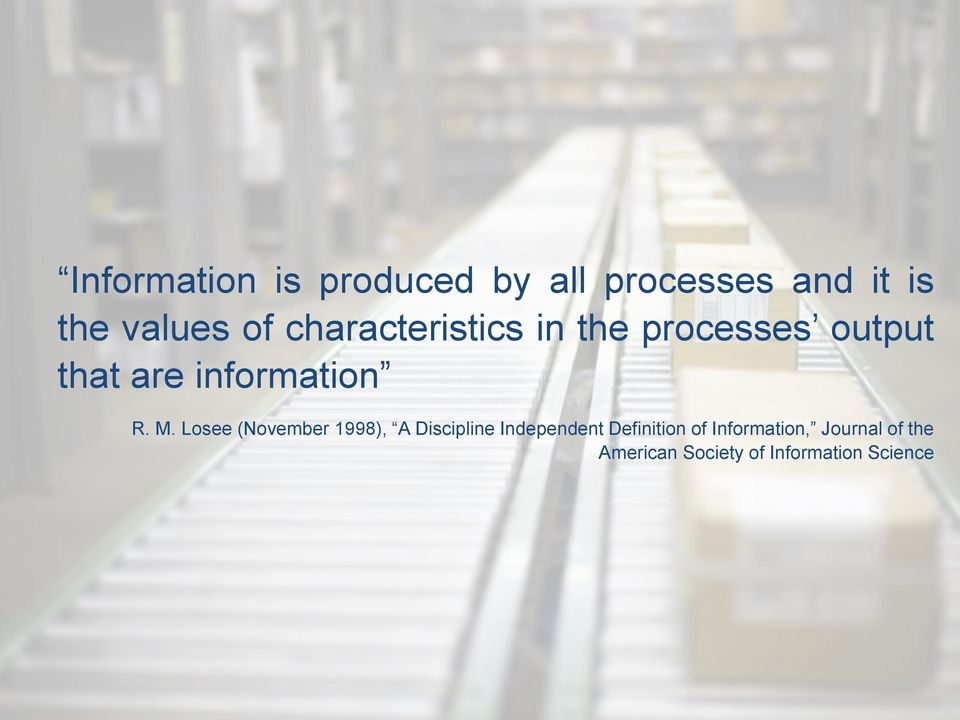 Losee (November 1998), A Discipline Independent Definition of Information,