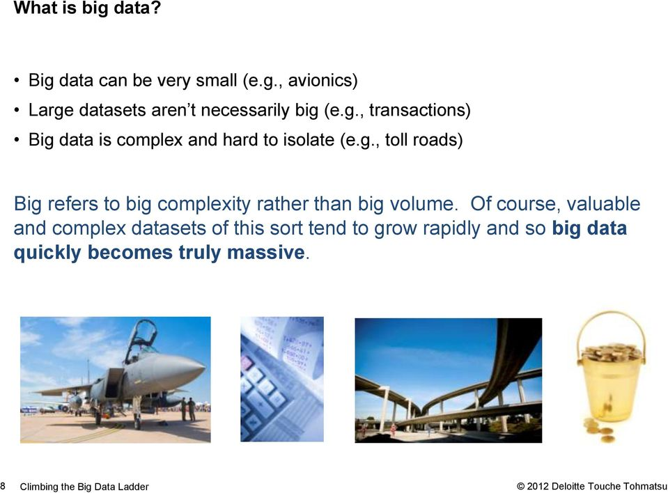 Of course, valuable and complex datasets of this sort tend to grow rapidly and so big data quickly
