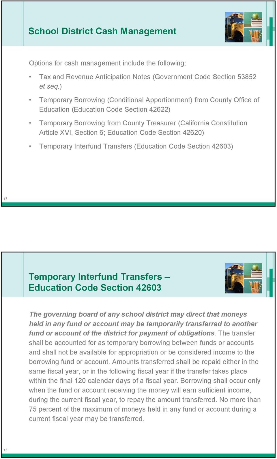 Section 6; Education Code Section 42620) Temporary Interfund Transfers (Education Code Section 42603) 12 Temporary Interfund Transfers Education Code Section 42603 The governing board of any school