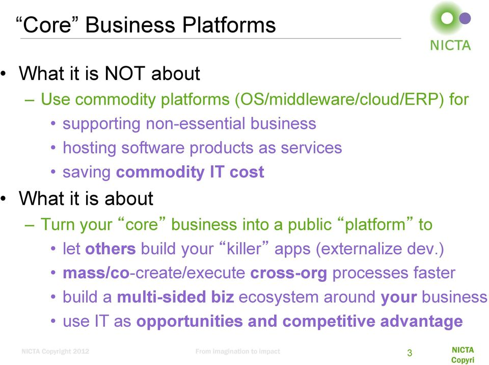 business into a public platform to let others build your killer apps (externalize dev.