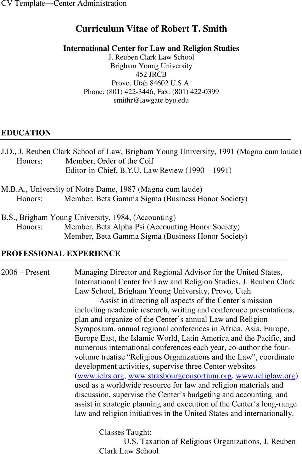 Reuben Clark School of Law, Brigham Young University, 1991 (Magna cum laude) Honors: Member, Order of the Coif Editor-in-Chief, B.Y.U. Law Review (1990 1991) M.B.A.