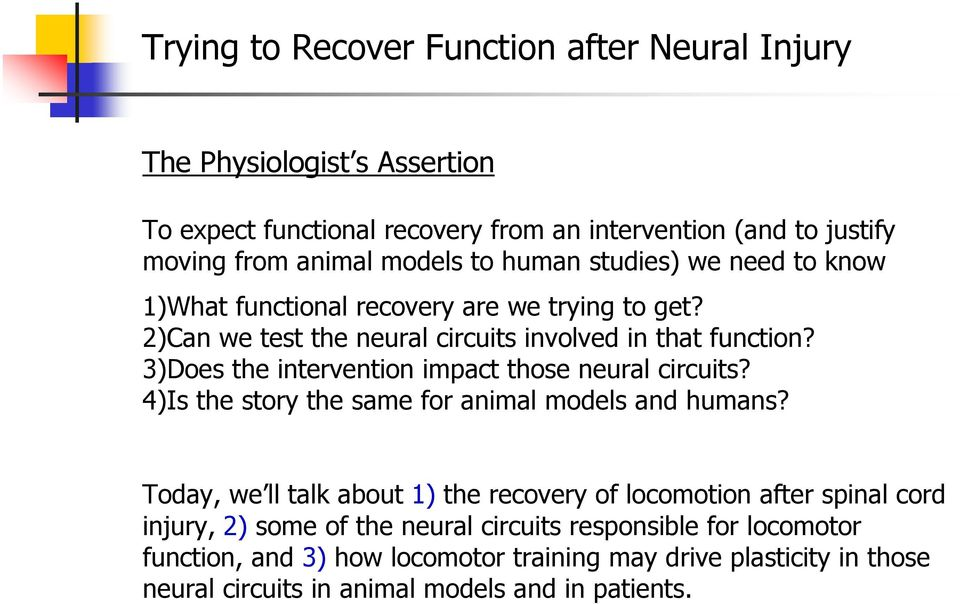 3)Does the intervention impact those neural circuits? 4)Is the story the same for animal models and humans?