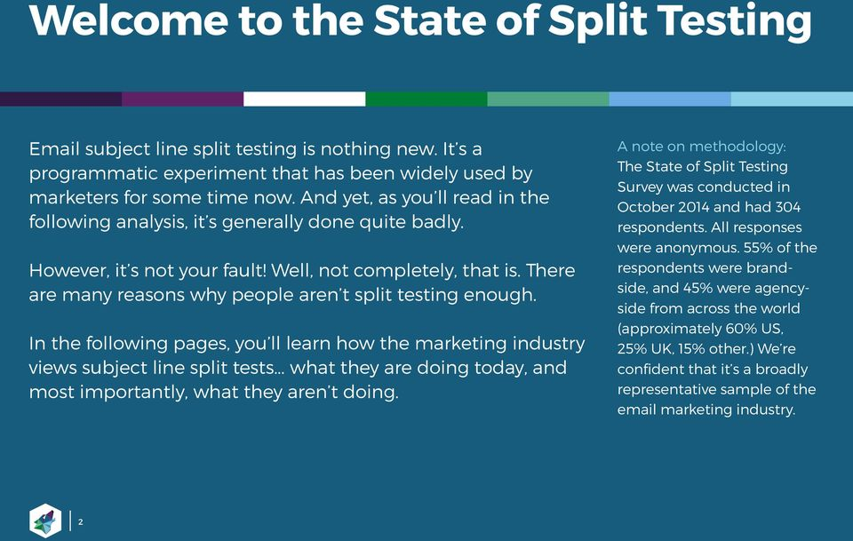 There are many reasons why people aren t split testing enough. In the following pages, you ll learn how the marketing industry views subject line split tests.