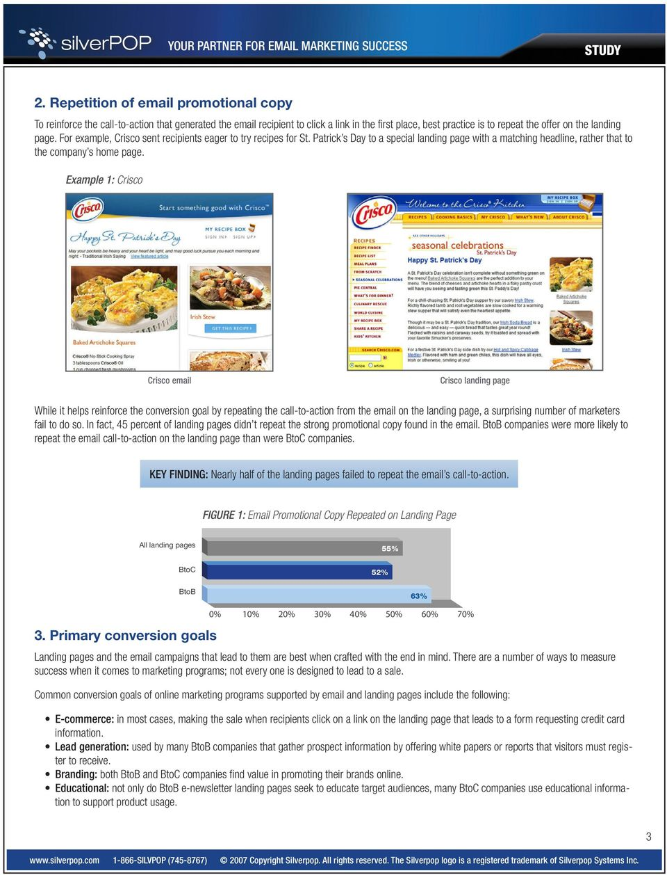 Example 1: Crisco Crisco email Crisco landing page While it helps reinforce the conversion goal by repeating the call-to-action from the email on the landing page, a surprising number of marketers