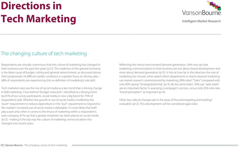 And symptomatic of difficult market conditions is a greater focus on driving sales - 68% of respondents are experiencing this re-definition of marketing's role (p9).