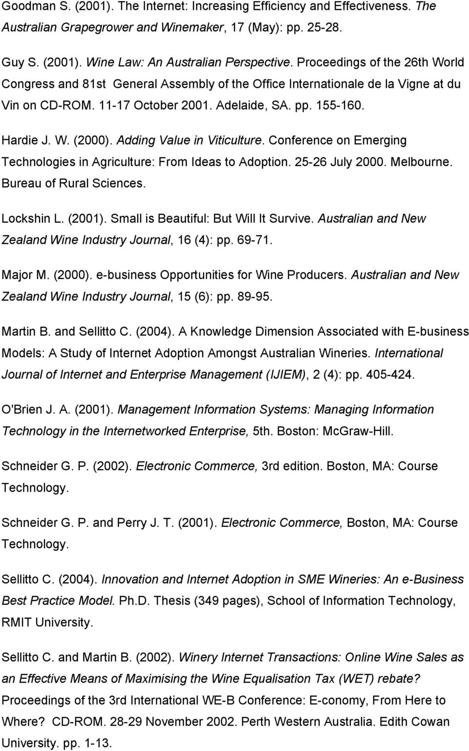 Adding Value in Viticulture. Conference on Emerging Technologies in Agriculture: From Ideas to Adoption. 25-26 July 2000. Melbourne. Bureau of Rural Sciences. Lockshin L. (2001).