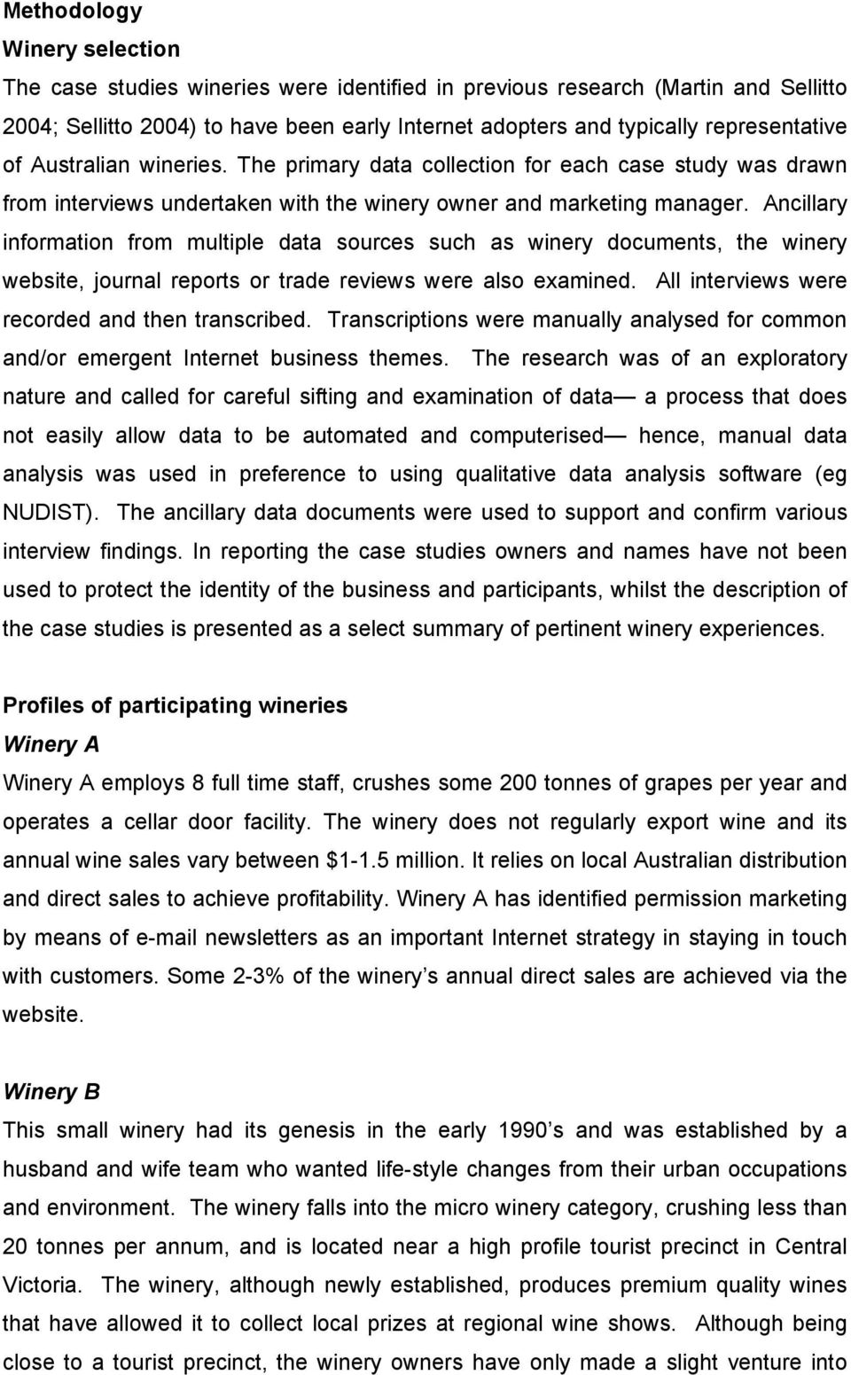 Ancillary information from multiple data sources such as winery documents, the winery website, journal reports or trade reviews were also examined. All interviews were recorded and then transcribed.