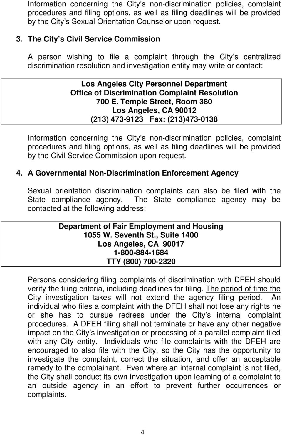 The City s Civil Service Commission A person wishing to file a complaint through the City s centralized discrimination resolution and investigation entity may write or contact: Los Angeles City