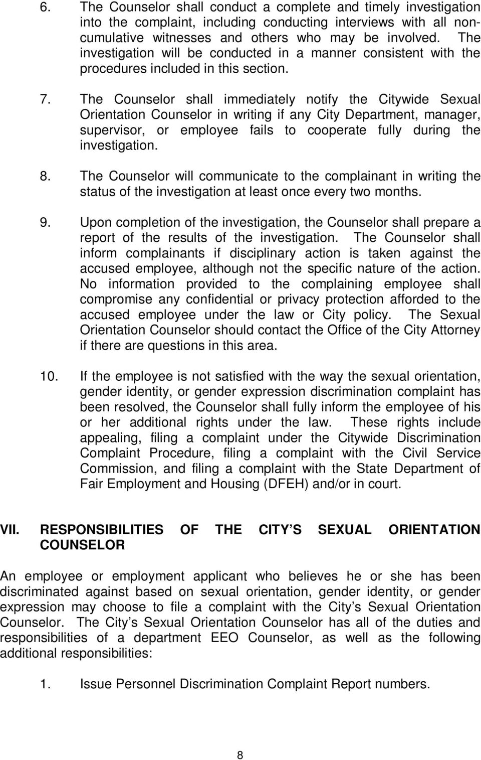 The Counselor shall immediately notify the Citywide Sexual Orientation Counselor in writing if any City Department, manager, supervisor, or employee fails to cooperate fully during the investigation.