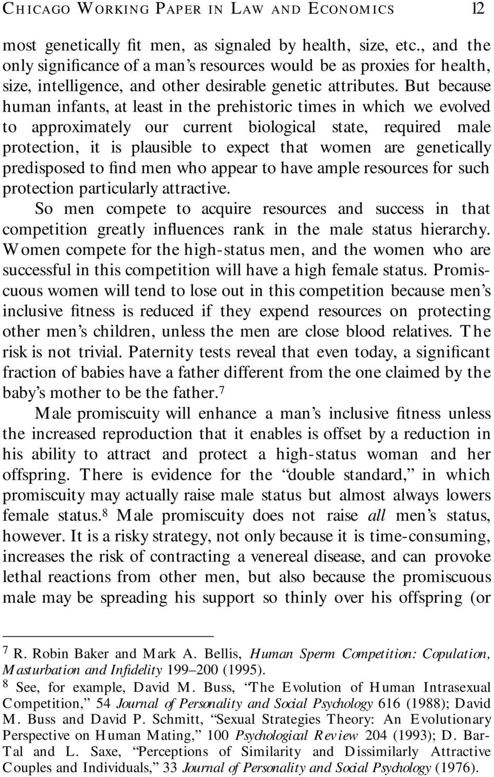 But because human infants, at least in the prehistoric times in which we evolved to approximately our current biological state, required male protection, it is plausible to expect that women are