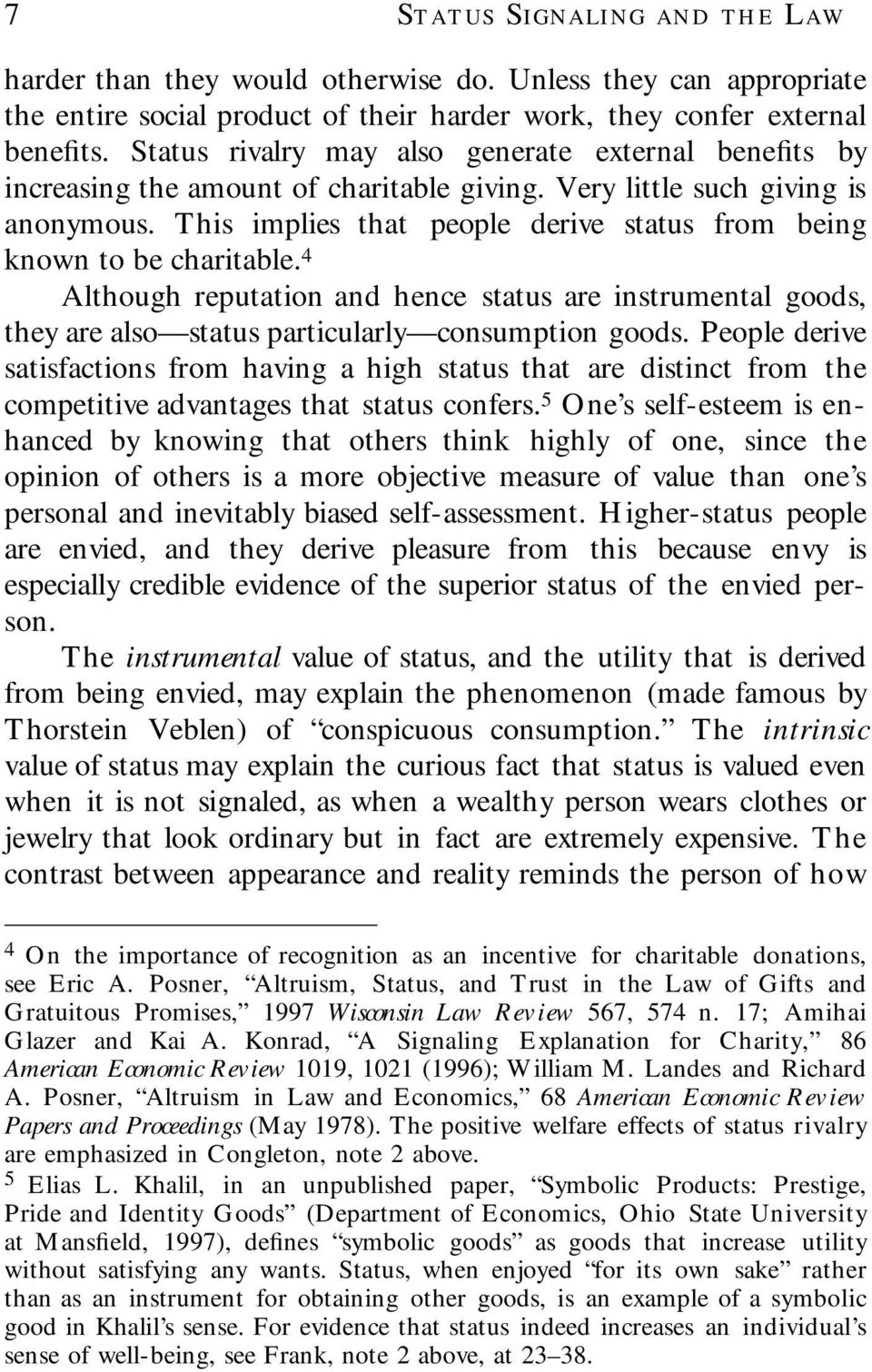 This implies that people derive status from being known to be charitable. 4 Although reputation and hence status are instrumental goods, they are also status particularly consumption goods.