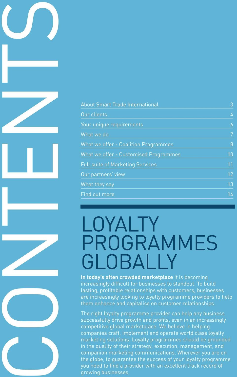To build lasting, profitable relationships with customers, businesses are increasingly looking to loyalty programme providers to help them enhance and capitalise on customer relationships.