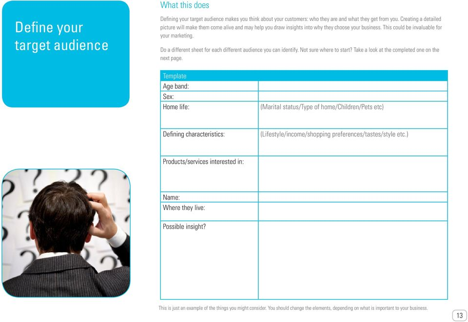 Do a different sheet for each different audience you can identify. Not sure where to start? Take a look at the completed one on the next page.